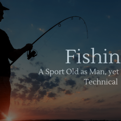 Fishing: A Sport as old as Man, yet Modern and Technical
